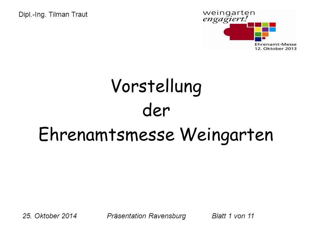 25. Oktober 2014 Präsentation RavensburgBlatt 1 von 11 Vorstellung der Ehrenamtsmesse Weingarten Dipl.-Ing. Tilman Traut