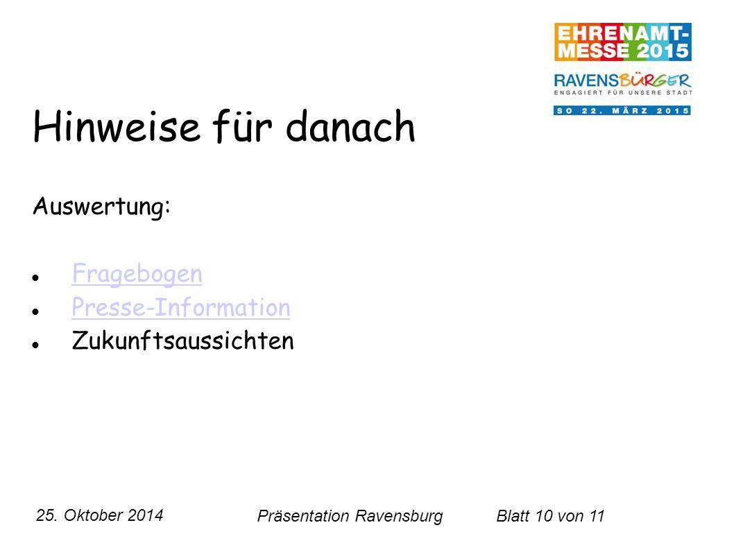 25. Oktober 2014 Präsentation RavensburgBlatt 10 von 11 Hinweise für danach Auswertung: Fragebogen Presse-Information Zukunftsaussichten