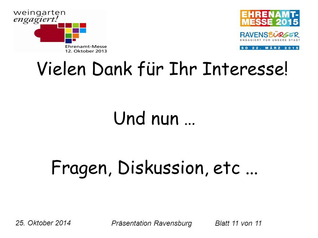 25. Oktober 2014 Präsentation RavensburgBlatt 11 von 11 Vielen Dank für Ihr Interesse! Und nun … Fragen, Diskussion, etc...