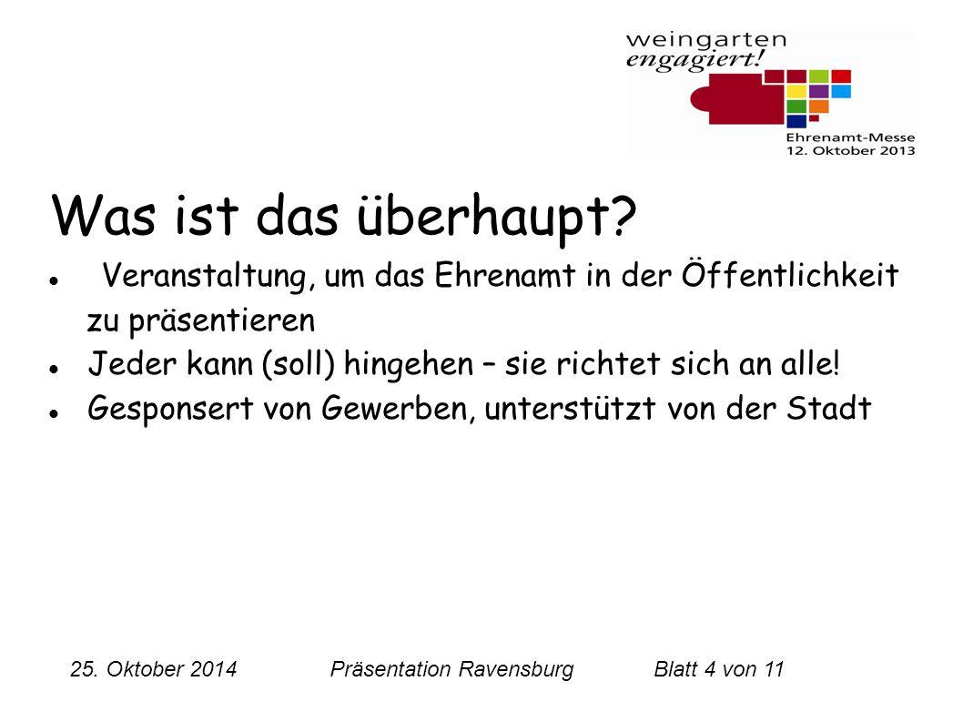 25. Oktober 2014 Präsentation RavensburgBlatt 4 von 11 Was ist das überhaupt? Veranstaltung, um das Ehrenamt in der Öffentlichkeit zu präsentieren Jed