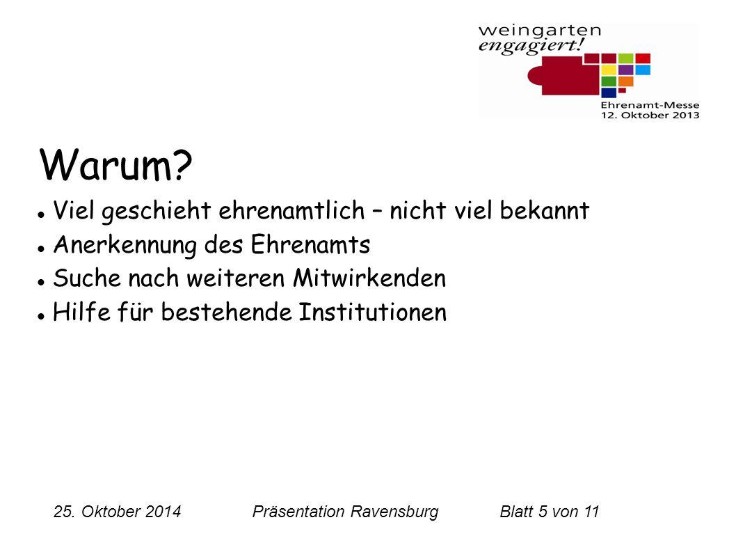 25. Oktober 2014 Präsentation RavensburgBlatt 5 von 11 Warum? Viel geschieht ehrenamtlich – nicht viel bekannt Anerkennung des Ehrenamts Suche nach we