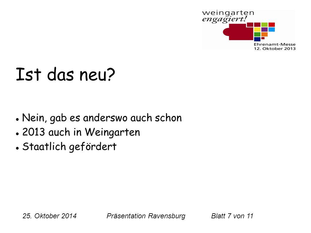 25. Oktober 2014 Präsentation RavensburgBlatt 7 von 11 Ist das neu? Nein, gab es anderswo auch schon 2013 auch in Weingarten Staatlich gefördert