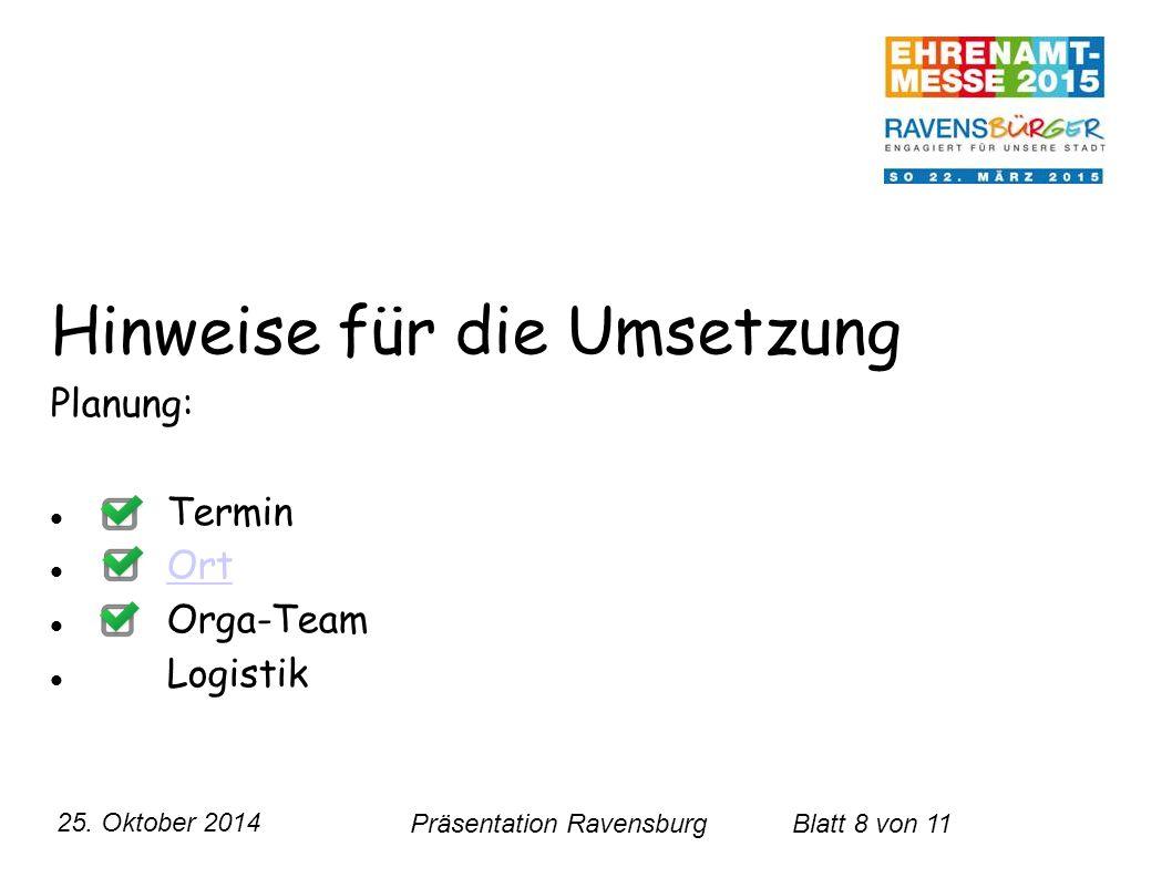 25. Oktober 2014 Präsentation RavensburgBlatt 8 von 11 Hinweise für die Umsetzung Planung: Termin Ort Orga-Team Logistik