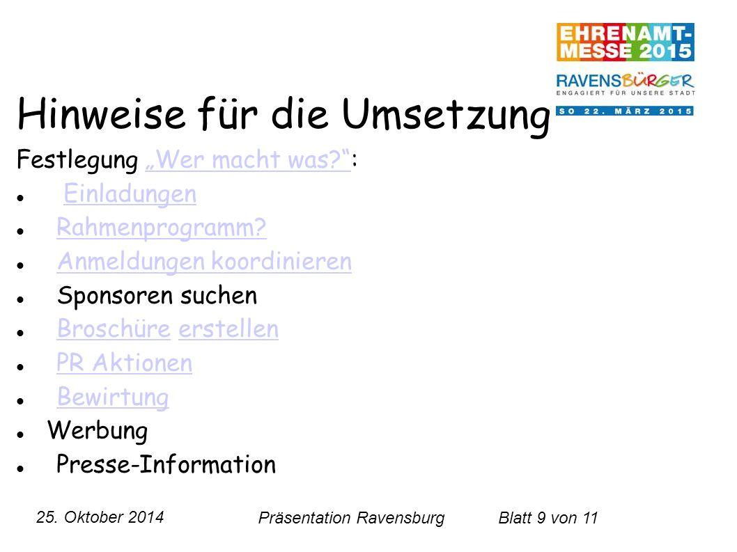 """25. Oktober 2014 Präsentation RavensburgBlatt 9 von 11 Hinweise für die Umsetzung Festlegung """"Wer macht was?"""":""""Wer macht was?"""" Einladungen Rahmenprogr"""