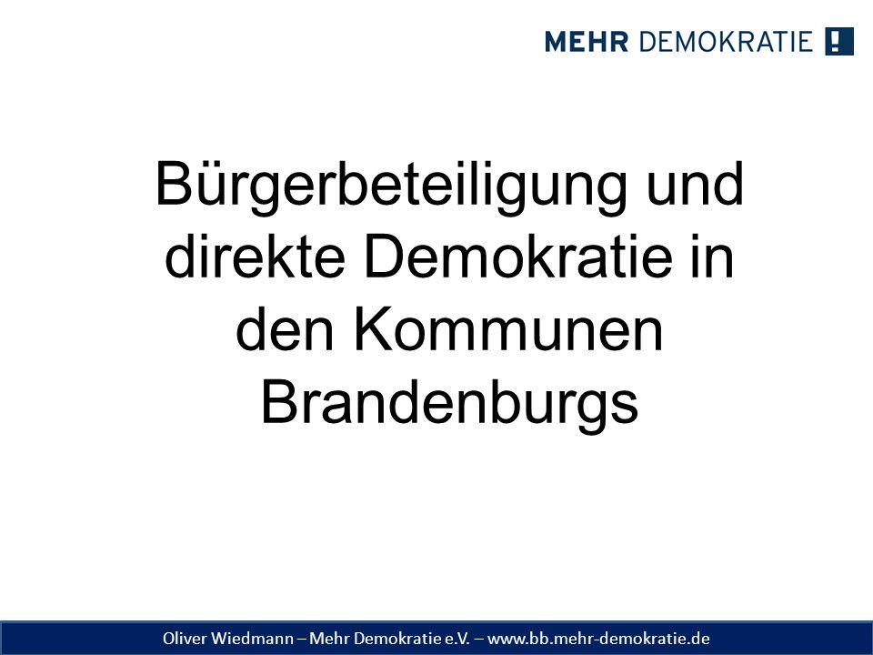 Oliver Wiedmann – Mehr Demokratie e.V. – www.bb.mehr-demokratie.de Bürgerbeteiligung und direkte Demokratie in den Kommunen Brandenburgs