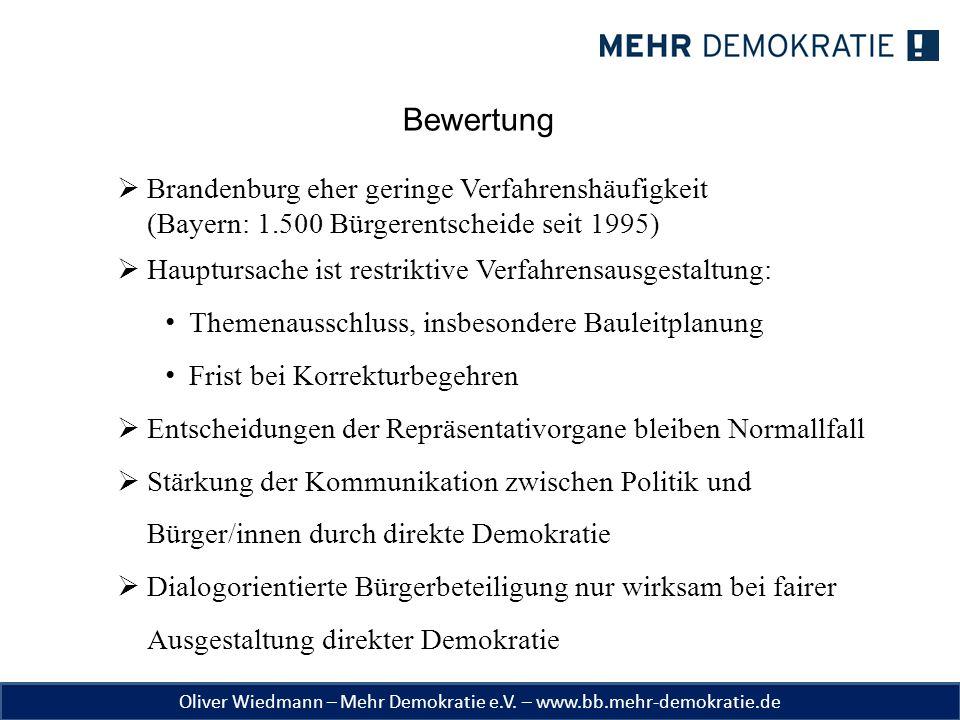 Oliver Wiedmann – Mehr Demokratie e.V. – www.bb.mehr-demokratie.de Bewertung  Brandenburg eher geringe Verfahrenshäufigkeit (Bayern: 1.500 Bürgerents