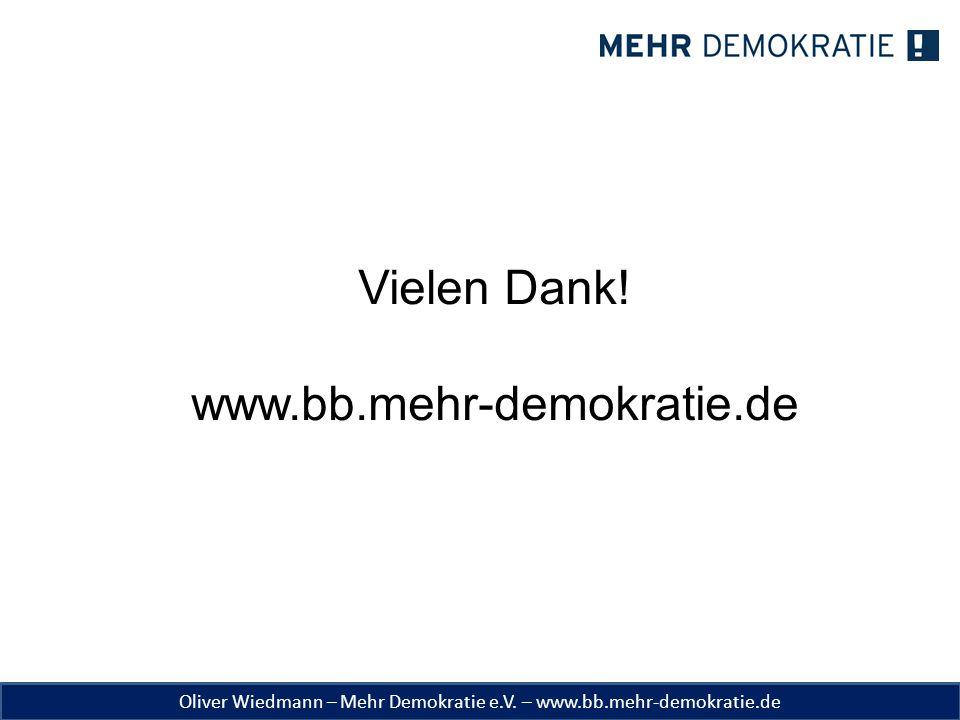 Oliver Wiedmann – Mehr Demokratie e.V. – www.bb.mehr-demokratie.de Vielen Dank! www.bb.mehr-demokratie.de