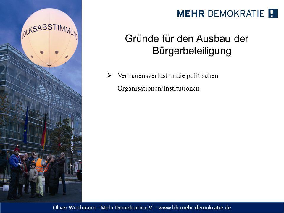 Oliver Wiedmann – Mehr Demokratie e.V. – www.bb.mehr-demokratie.de Gründe für den Ausbau der Bürgerbeteiligung  Vertrauensverlust in die politischen
