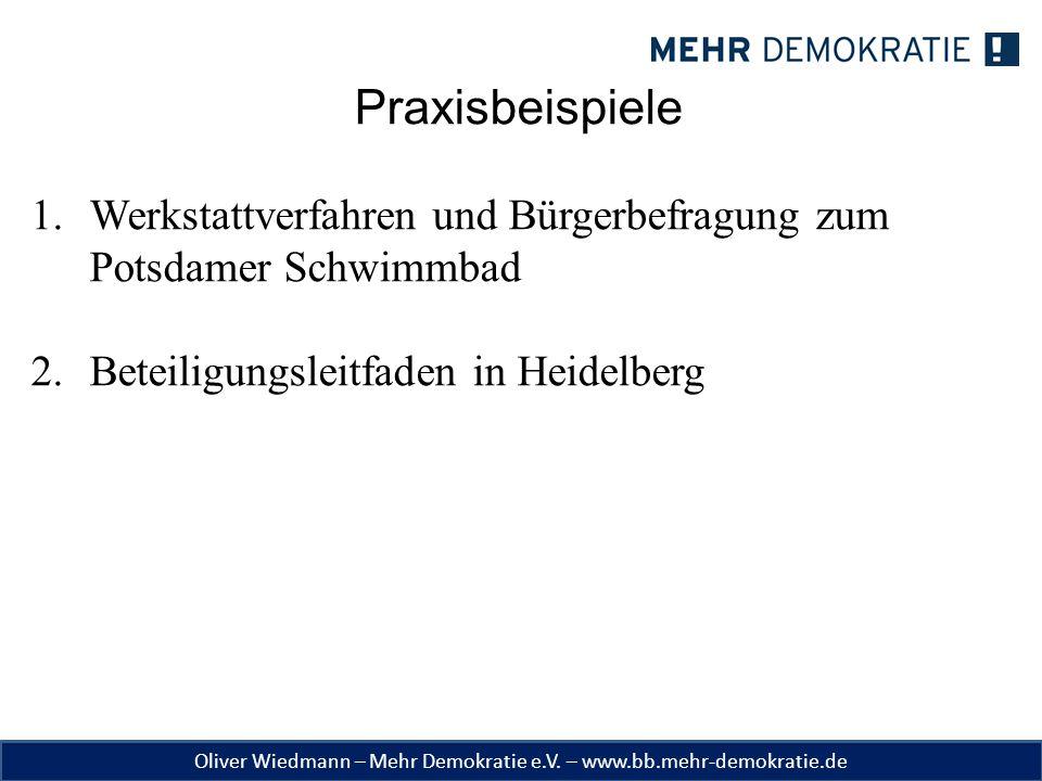 Oliver Wiedmann – Mehr Demokratie e.V. – www.bb.mehr-demokratie.de Praxisbeispiele 1.Werkstattverfahren und Bürgerbefragung zum Potsdamer Schwimmbad 2