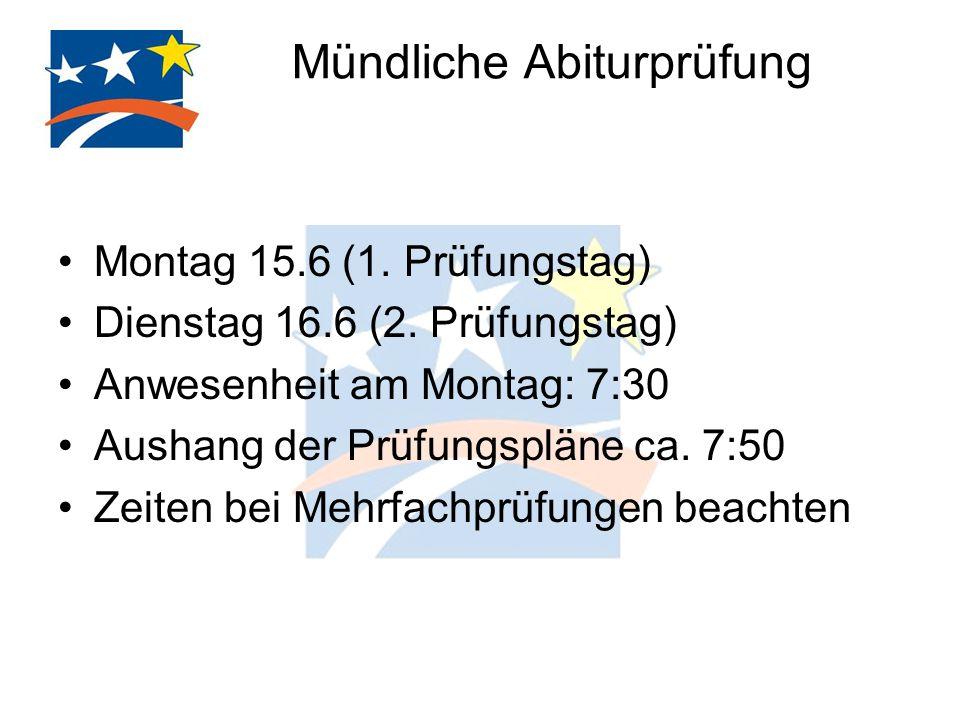 Mündliche Abiturprüfung Montag 15.6 (1. Prüfungstag) Dienstag 16.6 (2. Prüfungstag) Anwesenheit am Montag: 7:30 Aushang der Prüfungspläne ca. 7:50 Zei