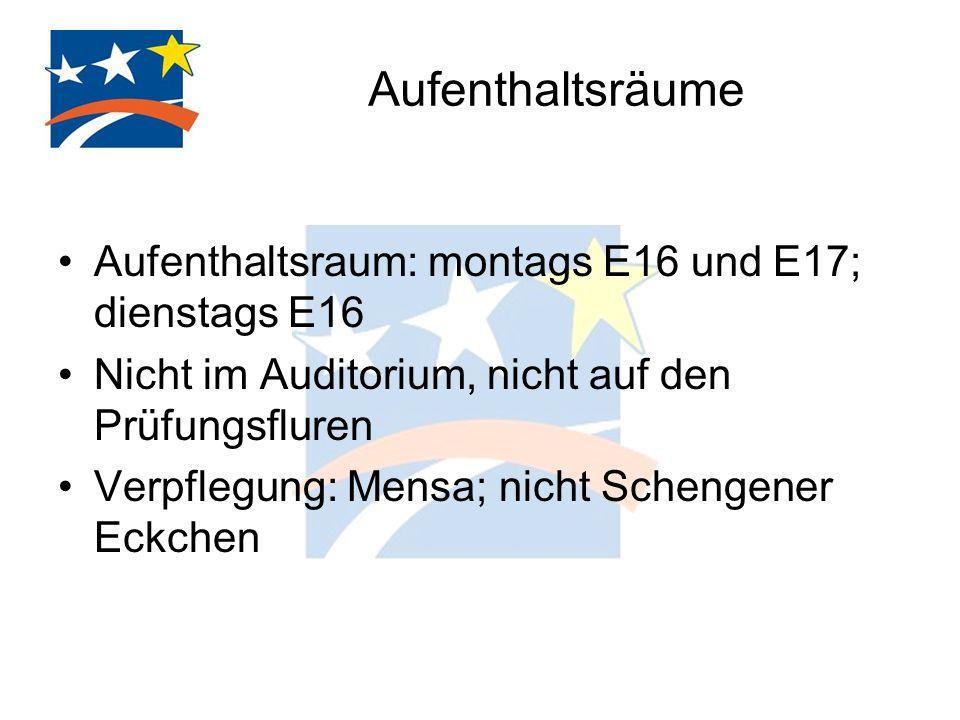 Aufenthaltsräume Aufenthaltsraum: montags E16 und E17; dienstags E16 Nicht im Auditorium, nicht auf den Prüfungsfluren Verpflegung: Mensa; nicht Schengener Eckchen