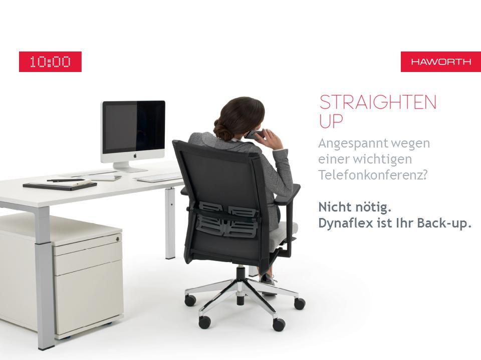 Angespannt wegen einer wichtigen Telefonkonferenz? Nicht nötig. Dynaflex ist Ihr Back-up.