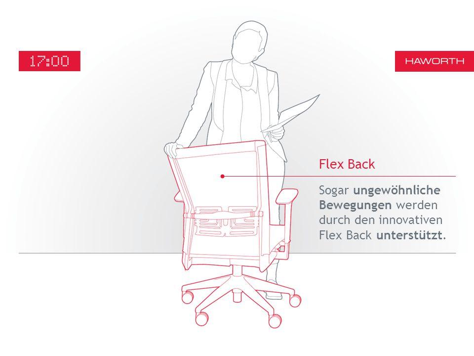 12:0 0 Sogar ungewöhnliche Bewegungen werden durch den innovativen Flex Back unterstützt. Flex Back