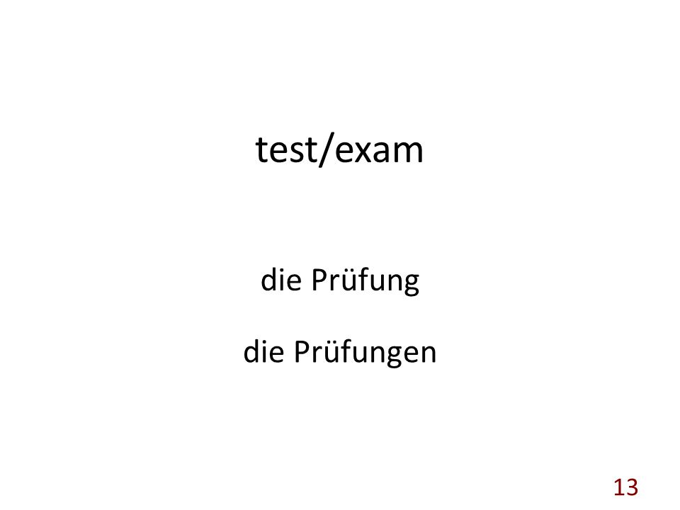 test/exam die Prüfung die Prüfungen 13