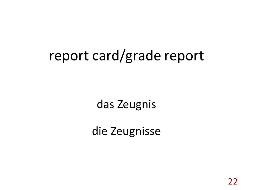 report card/grade report das Zeugnis die Zeugnisse 22