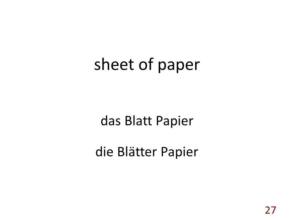 sheet of paper das Blatt Papier die Blätter Papier 27