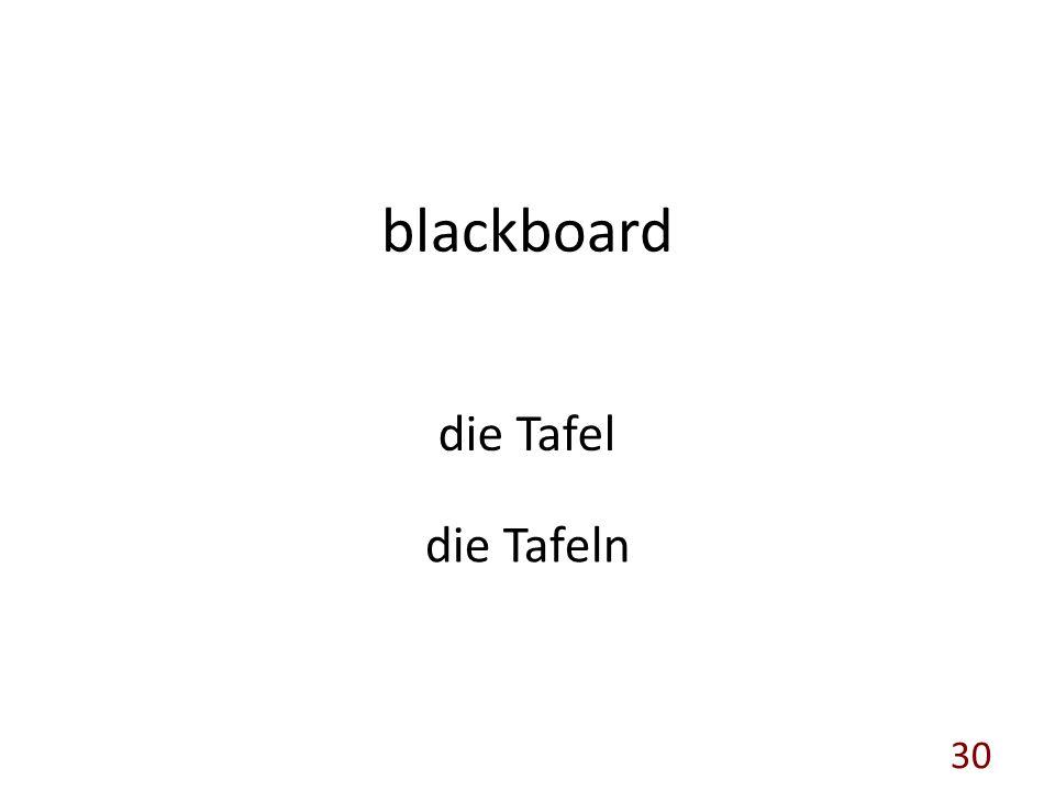 blackboard die Tafel die Tafeln 30