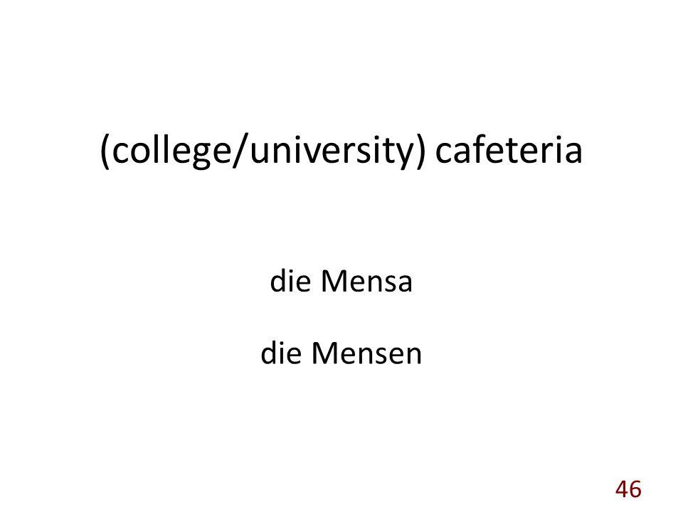 (college/university) cafeteria die Mensa die Mensen 46