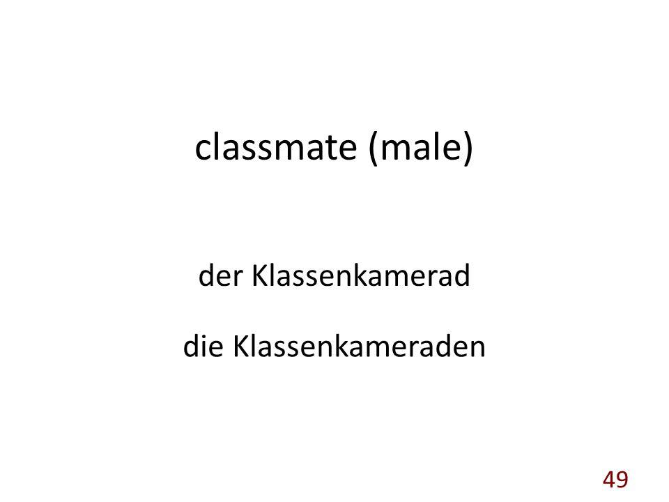 classmate (male) der Klassenkamerad die Klassenkameraden 49