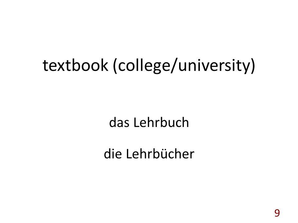 textbook (college/university) das Lehrbuch die Lehrbücher 9