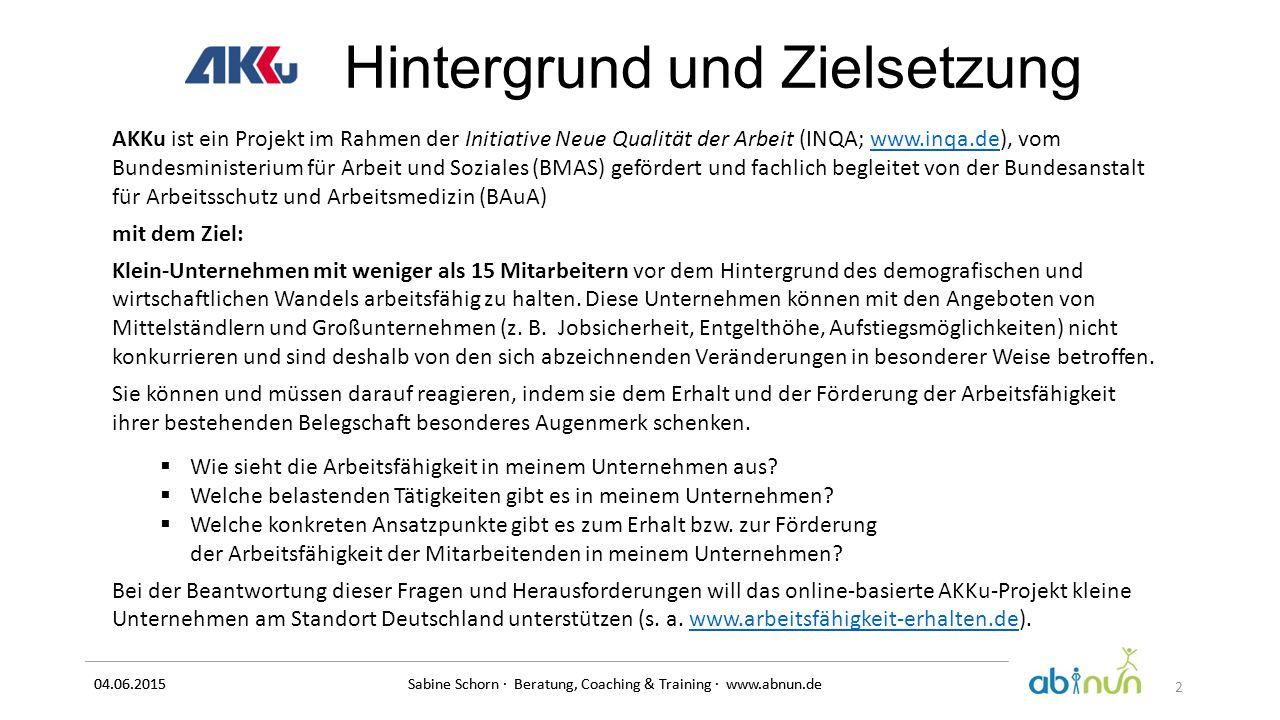 04.06.2015 Sabine Schorn · Beratung, Coaching & Training · www.abnun.de Hintergrund und Zielsetzung AKKu ist ein Projekt im Rahmen der Initiative Neue