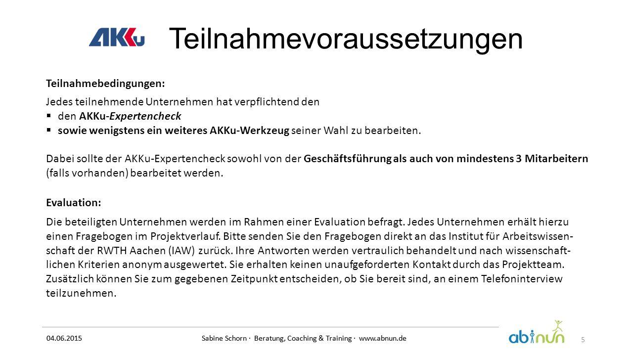 04.06.2015 Sabine Schorn · Beratung, Coaching & Training · www.abnun.de Teilnahmevoraussetzungen Teilnahmebedingungen: Jedes teilnehmende Unternehmen
