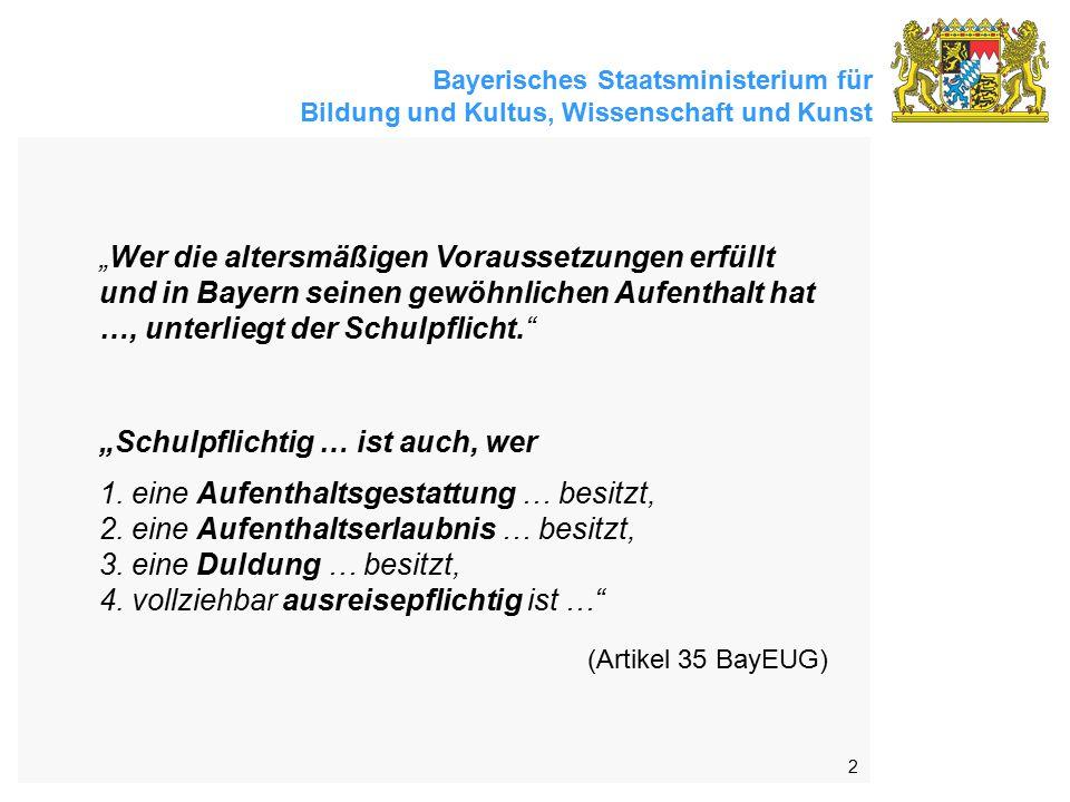"""Bayerisches Staatsministerium für Bildung und Kultus, Wissenschaft und Kunst 2 """"Wer die altersmäßigen Voraussetzungen erfüllt und in Bayern seinen gewöhnlichen Aufenthalt hat …, unterliegt der Schulpflicht. """"Schulpflichtig … ist auch, wer 1."""