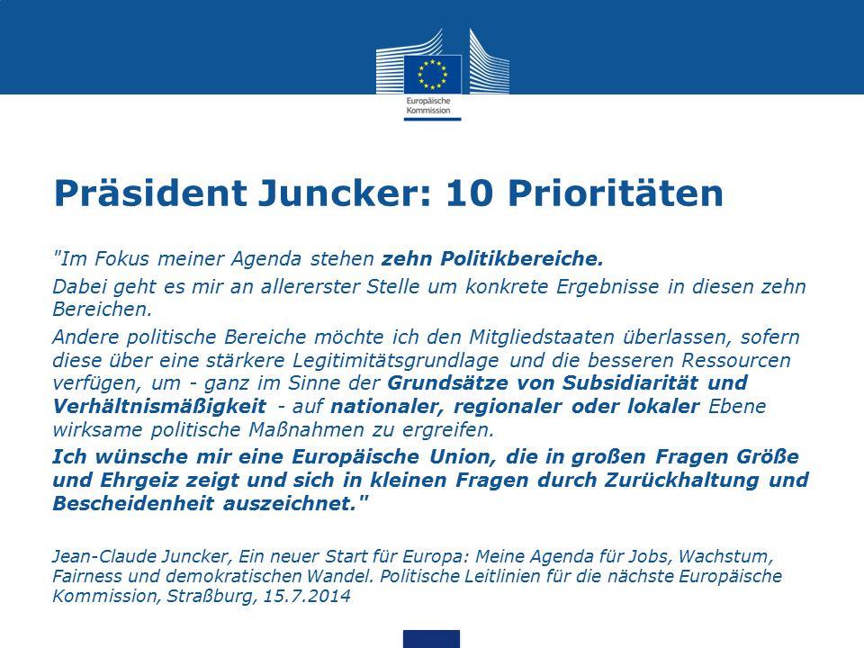 Präsident Juncker: 10 Prioritäten Im Fokus meiner Agenda stehen zehn Politikbereiche.