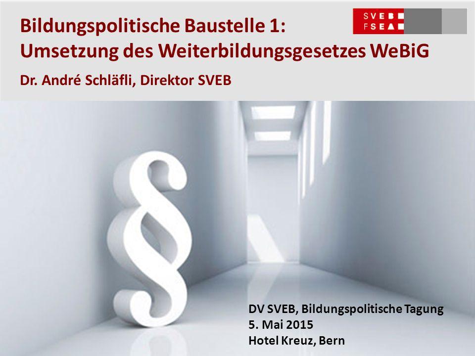 Bildungspolitische Baustelle 1: Umsetzung des Weiterbildungsgesetzes WeBiG DV SVEB, Bildungspolitische Tagung 5. Mai 2015 Hotel Kreuz, Bern Dr. André