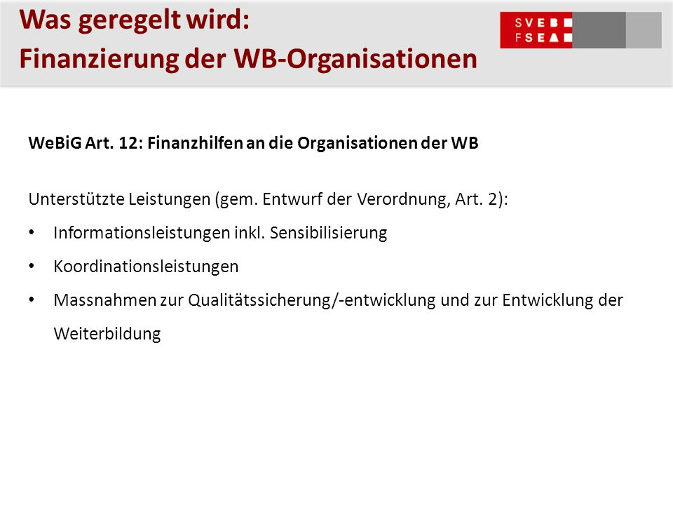 Was geregelt wird: Finanzierung der WB-Organisationen WeBiG Art. 12: Finanzhilfen an die Organisationen der WB Unterstützte Leistungen (gem. Entwurf d