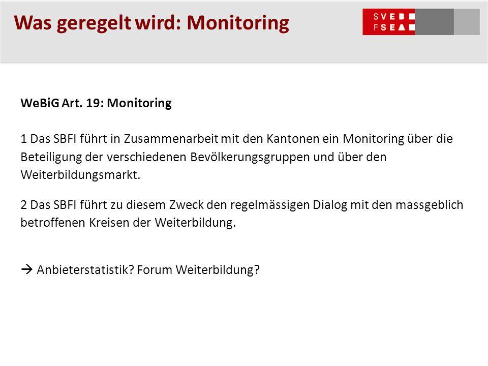 Was geregelt wird: Monitoring WeBiG Art. 19: Monitoring 1 Das SBFI führt in Zusammenarbeit mit den Kantonen ein Monitoring über die Beteiligung der ve