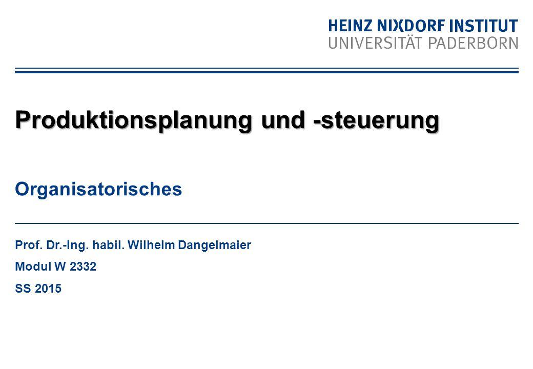 Organisatorisches Prof. Dr.-Ing. habil. Wilhelm Dangelmaier Modul W 2332 SS 2015 Produktionsplanung und -steuerung