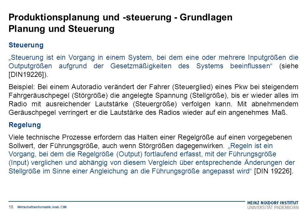 """Produktionsplanung und -steuerung - Grundlagen Planung und Steuerung Wirtschaftsinformatik, insb. CIM Steuerung """"Steuerung ist ein Vorgang in einem Sy"""