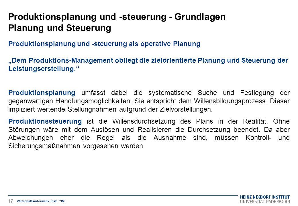 Produktionsplanung und -steuerung - Grundlagen Planung und Steuerung Wirtschaftsinformatik, insb. CIM Produktionsplanung und -steuerung als operative