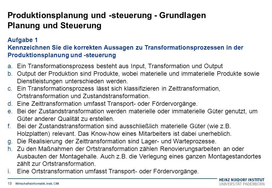 Produktionsplanung und -steuerung - Grundlagen Planung und Steuerung Wirtschaftsinformatik, insb. CIM Aufgabe 1 Kennzeichnen Sie die korrekten Aussage