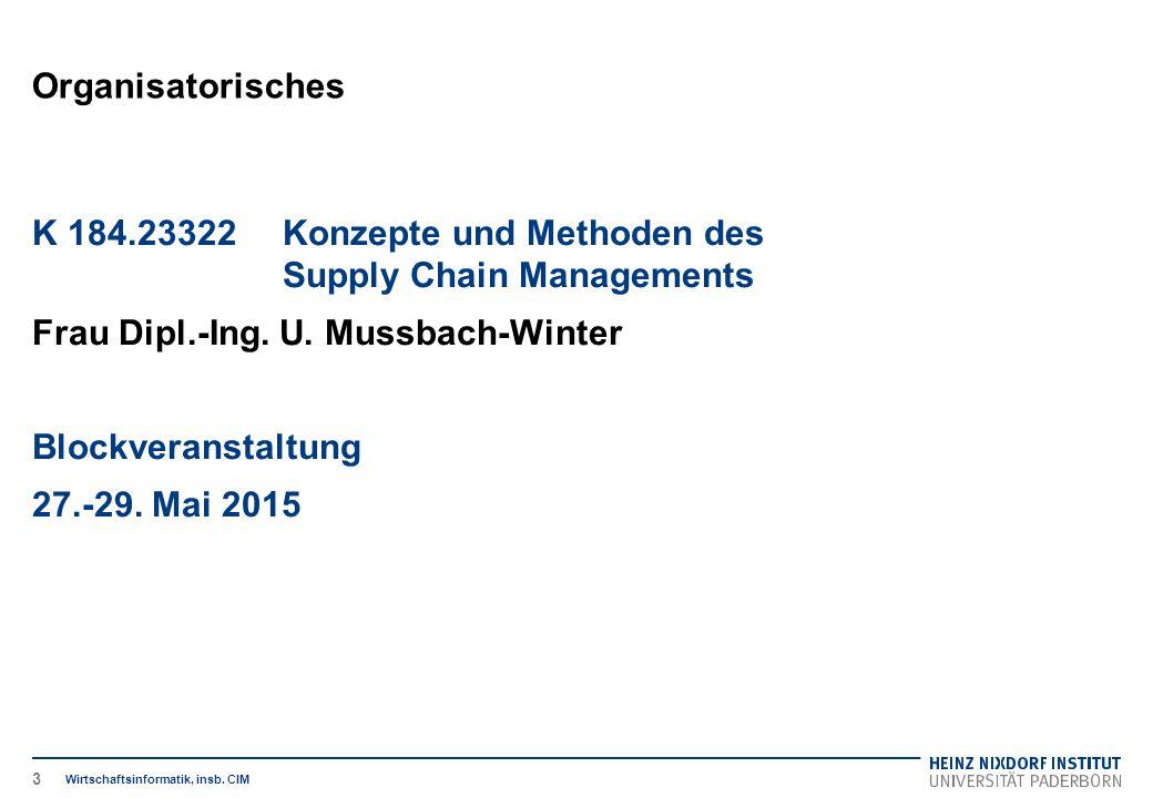 Organisatorisches Wirtschaftsinformatik, insb. CIM K 184.23322 Konzepte und Methoden des Supply Chain Managements Frau Dipl.-Ing. U. Mussbach-Winter B