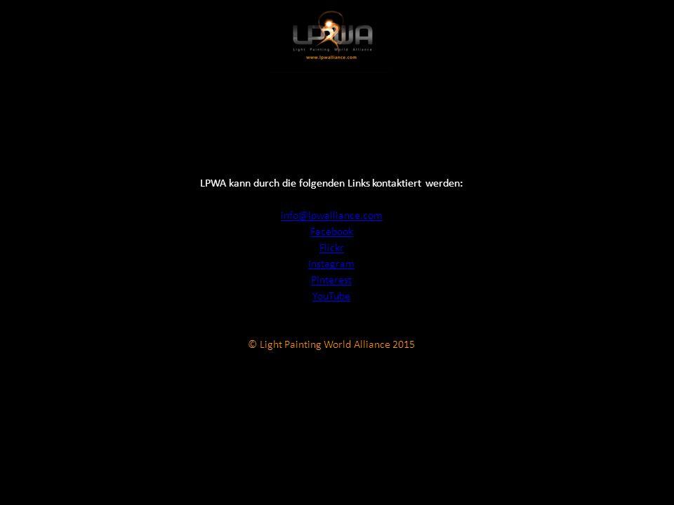LPWA kann durch die folgenden Links kontaktiert werden: info@lpwalliance.com Facebook Flickr Instagram Pinterest YouTube © Light Painting World Alliance 2015