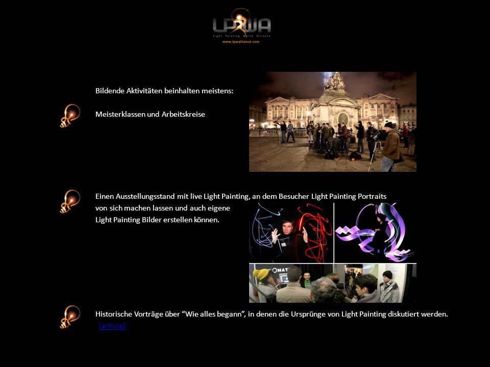 Bildende Aktivitäten beinhalten meistens: Meisterklassen und Arbeitskreise Einen Ausstellungsstand mit live Light Painting, an dem Besucher Light Painting Portraits von sich machen lassen und auch eigene Light Painting Bilder erstellen können.