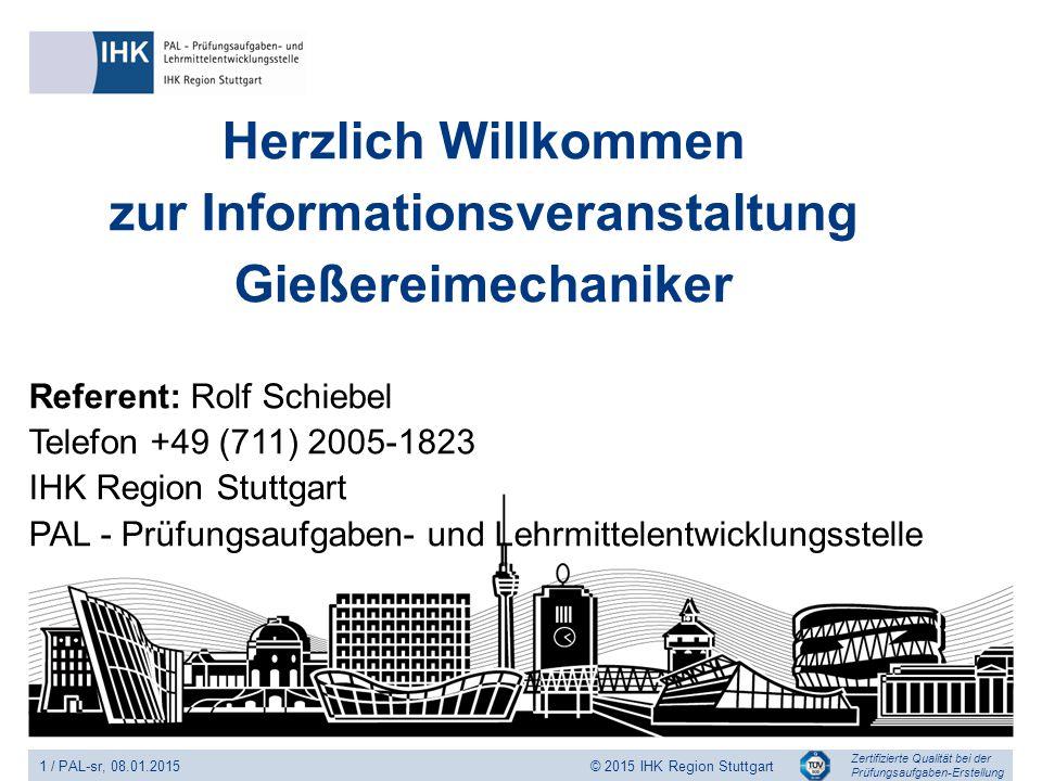 Zertifizierte Qualität bei der Prüfungsaufgaben-Erstellung 1 / PAL-sr, 08.01.2015 © 2015 IHK Region Stuttgart Herzlich Willkommen zur Informationsvera