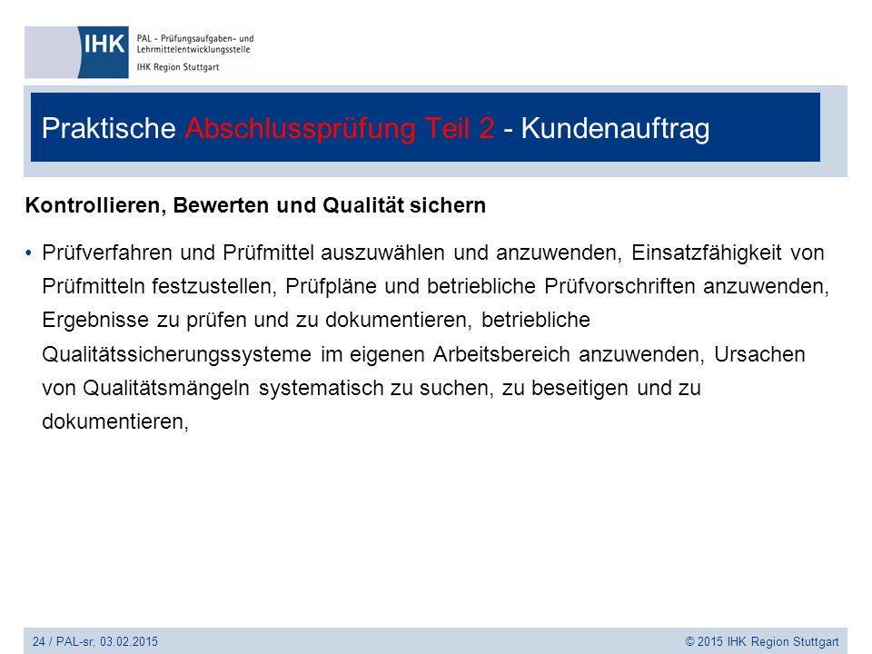 Praktische Abschlussprüfung Teil 2 - Kundenauftrag Kontrollieren, Bewerten und Qualität sichern Prüfverfahren und Prüfmittel auszuwählen und anzuwende