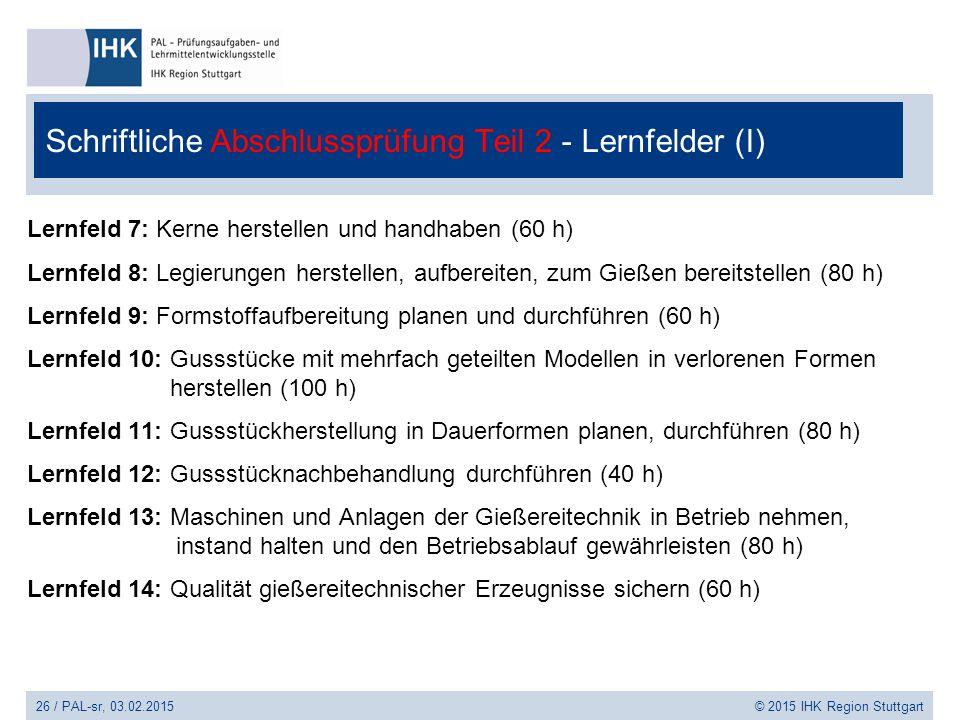Schriftliche Abschlussprüfung Teil 2 - Lernfelder (I) Lernfeld 7: Kerne herstellen und handhaben (60 h) Lernfeld 8: Legierungen herstellen, aufbereite