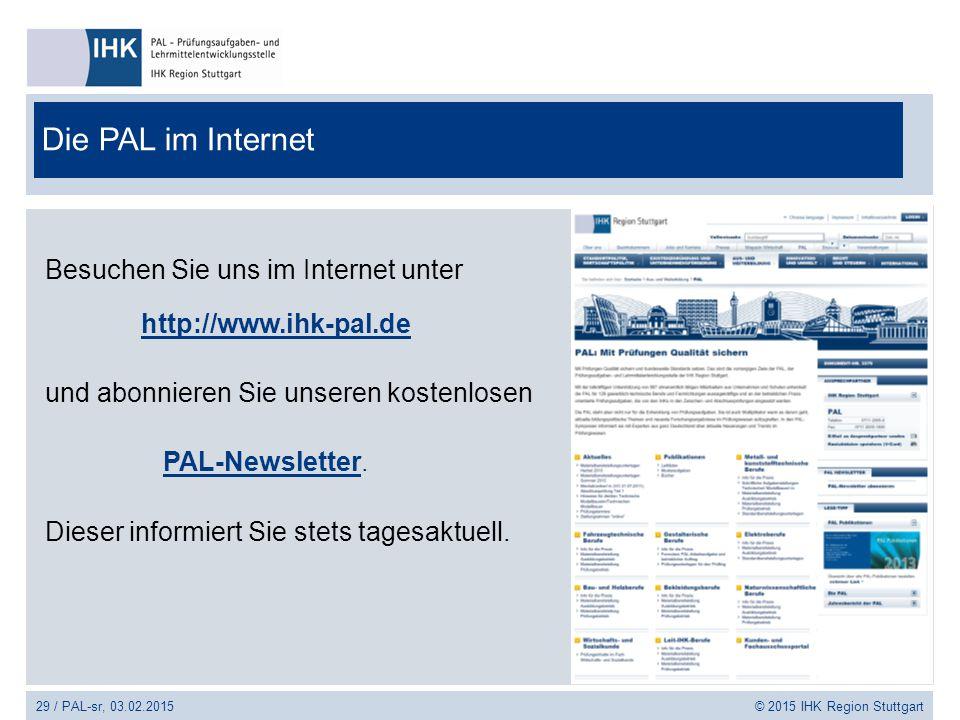 29 / PAL-sr, 03.02.2015 © 2015 IHK Region Stuttgart Die PAL im Internet Besuchen Sie uns im Internet unter http://www.ihk-pal.de und abonnieren Sie un
