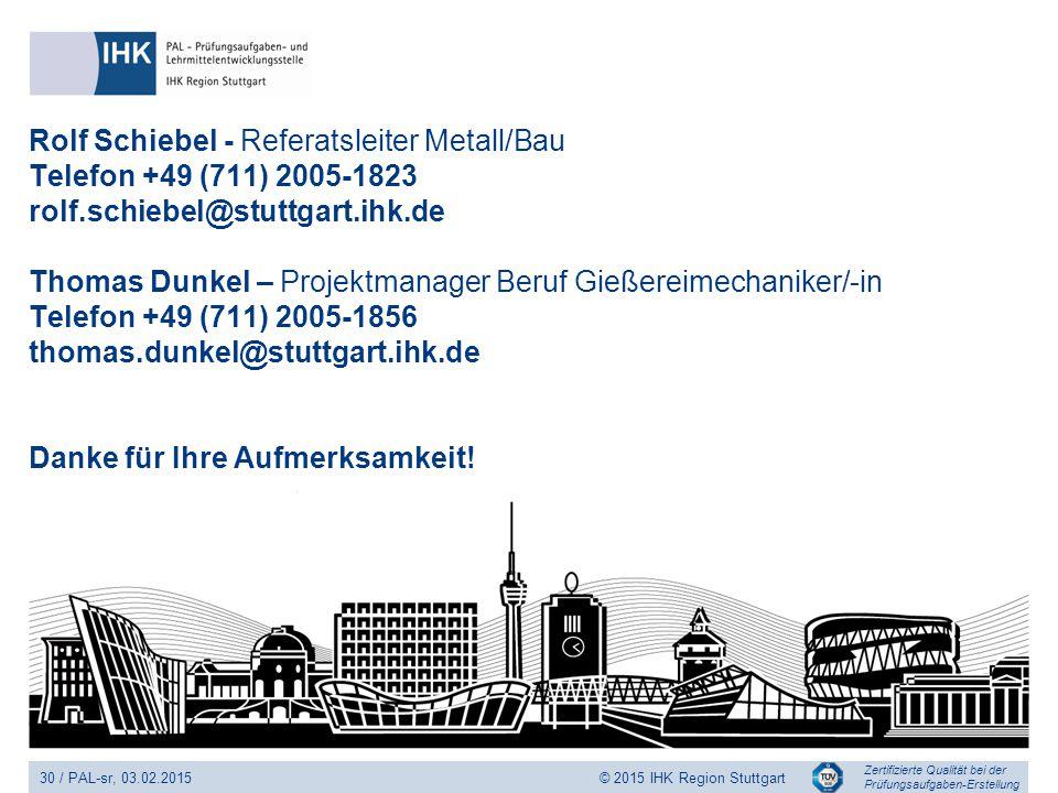 Zertifizierte Qualität bei der Prüfungsaufgaben-Erstellung 30 / PAL-sr, 03.02.2015 © 2015 IHK Region Stuttgart Rolf Schiebel - Referatsleiter Metall/B
