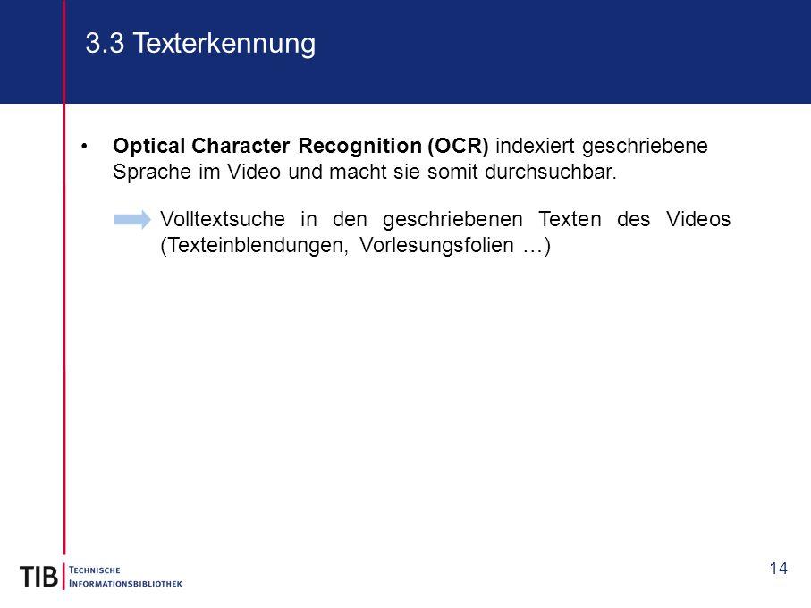 14 3.3 Texterkennung Volltextsuche in den geschriebenen Texten des Videos (Texteinblendungen, Vorlesungsfolien …) Optical Character Recognition (OCR)
