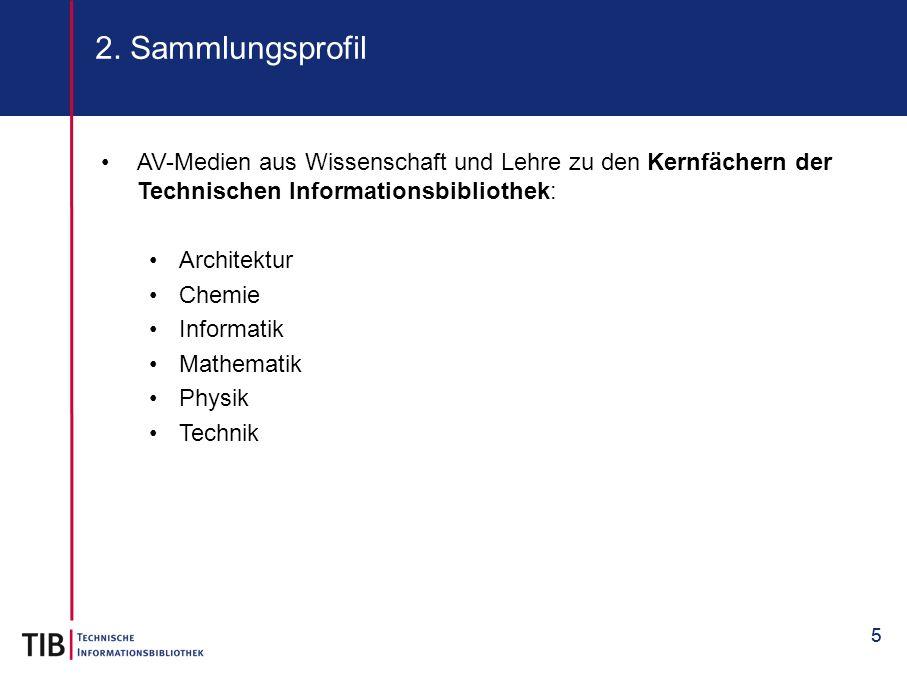 55 2. Sammlungsprofil AV-Medien aus Wissenschaft und Lehre zu den Kernfächern der Technischen Informationsbibliothek: Architektur Chemie Informatik Ma