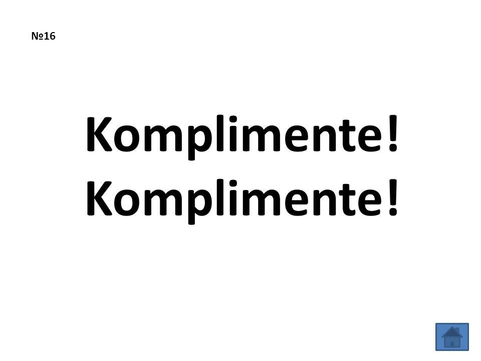 №16Komplimente!