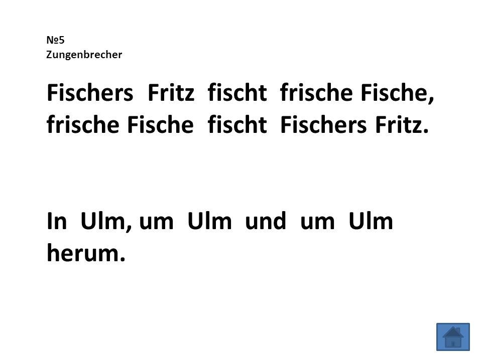 №5 Zungenbrecher Fischers Fritz fischt frische Fische, frische Fische fischt Fischers Fritz.