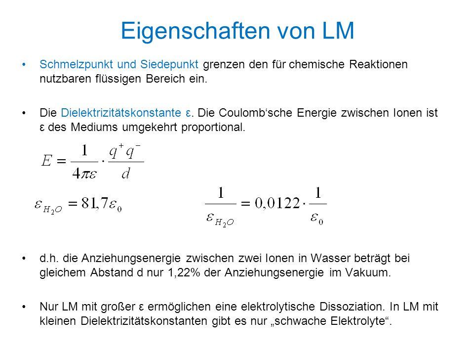 Eigenschaften von LM Schmelzpunkt und Siedepunkt grenzen den für chemische Reaktionen nutzbaren flüssigen Bereich ein. Die Dielektrizitätskonstante ε.