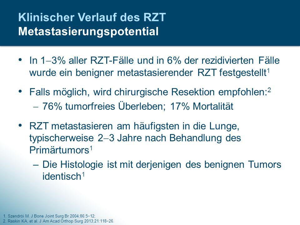 In 1  3% aller RZT-Fälle und in 6% der rezidivierten Fälle wurde ein benigner metastasierender RZT festgestellt 1 Falls möglich, wird chirurgische Re