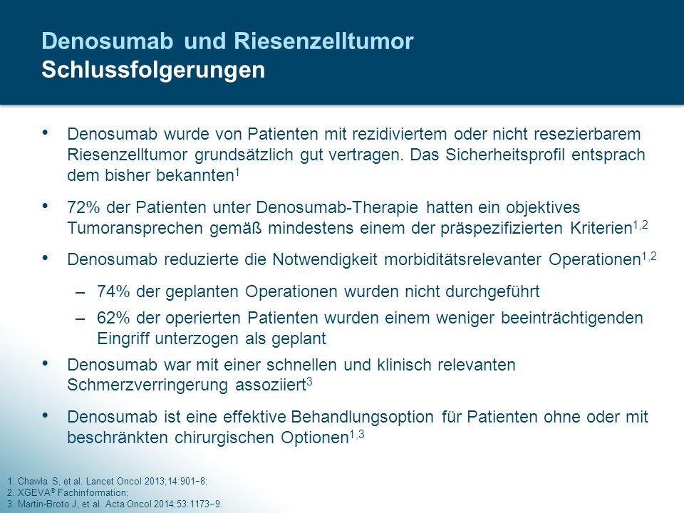 Denosumab wurde von Patienten mit rezidiviertem oder nicht resezierbarem Riesenzelltumor grundsätzlich gut vertragen. Das Sicherheitsprofil entsprach